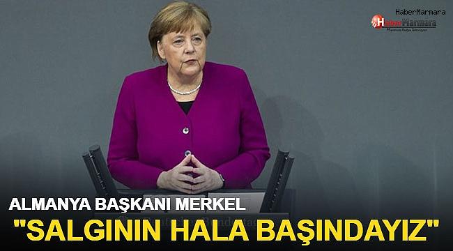 Almanya Başbakanı Merkel: Salgının hala başındayız
