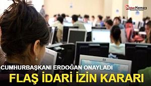 Cumhurbaşkanı Erdoğan onayladı! Flaş idari izin kararı