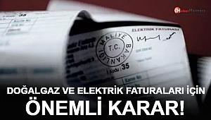 Elektrik ve Doğalgaz Faturaları İçin Önemli Karar