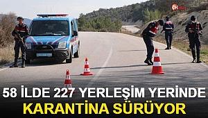 İçişleri Bakanlığı: 58 ilde 227 yerde karantina sürüyor!