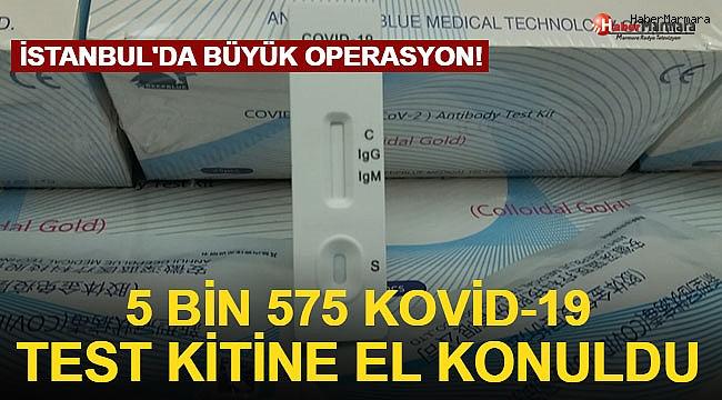 İstanbul'da Büyük Operasyon! 5 bin 575 Kovid-19 test kitine el konuldu