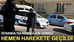 İstanbul'da Komşuları Gördü! Hemen Harekete Geçildi
