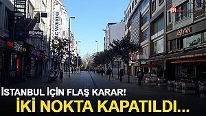 İstanbul İçin Flaş Karar! İki Nokta Kapatıldı...