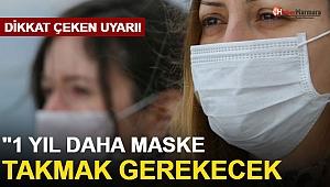 Korkutan Uyarı! ''1 Yıl Daha Maske Takmak Gerekecek''