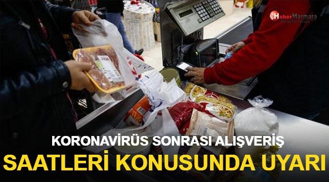 Koronavirüs Sonrası Alışveriş Saatleri Konusunda Uyarı!