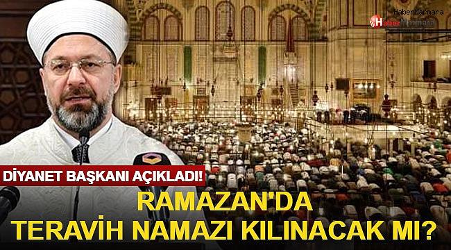 Ramazan'da Camilerde Teravih Kılınacak mı? Diyanet Başkanı Açıkladı