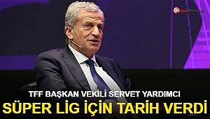 TFF Başkan Vekili Servet Yardımcı Süper Lig İçin Tarih Verdi!