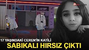 17 yaşındaki Ceren'in katili, sabıkalı hırsız çıktı