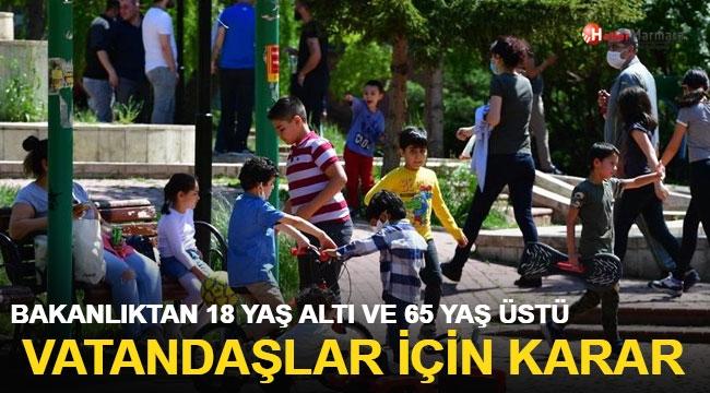 Bakanlıktan 65 yaş üstü ve 18 yaş altı sokağa çıkma kısıtlaması açıklaması