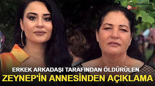 Erkek arkadaşı tarafından öldürülen Zeynep'in annesinden açıklama