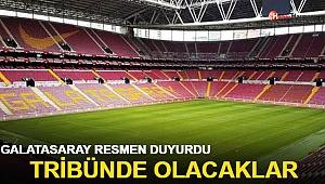 Galatasaray resmen duyurdu! Tribünde olacaklar