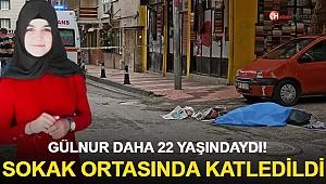 Gülnur 22 Yaşındaydı! Sokak Ortasında Katledildi!