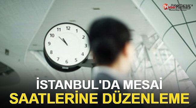 İstanbul'da mesai saatlerine düzenleme!