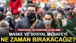 Maske ve sosyal mesafeyi ne zaman bırakacağız? Profesör Ceyhan'dan açıklama