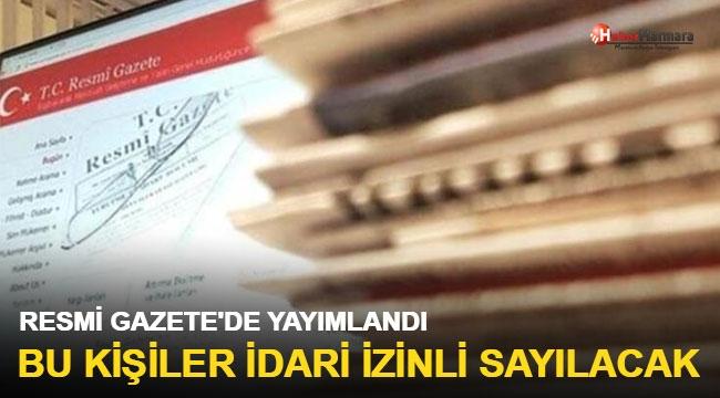 Resmi Gazete'de yayımlandı bu kişiler idari izinli sayılacak