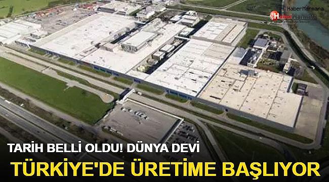 Tarih belli oldu! Dünya devi Türkiye'de üretime başlıyor
