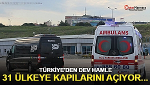 Türkiye'den dev hamle: 31 ülkeye kapısını açıyor