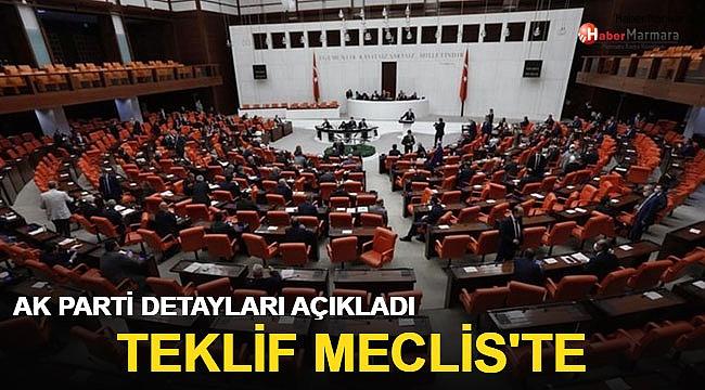 AK Parti Detayları Açıkladı Teklif Meclis'te