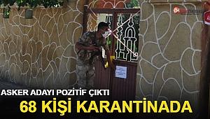 Asker adayı pozitif çıktı! 68 kişiye karantina!