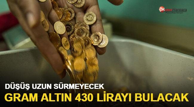 Düşüş uzun sürmeyecek: Gram altın 430 lirayı bulacak