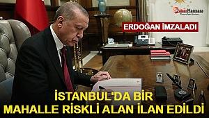 Erdoğan imzaladı: İstanbul'da bir mahalle riskli alan ilan edildi