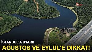 İstanbul'a uyarı! Ağustos ve Eylül'e dikkat