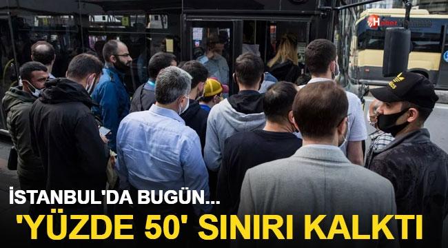 İstanbul'da bugün... 'Yüzde 50' sınırı kalktı