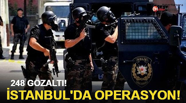 İstanbul'da büyük operasyon: 248 gözaltı!