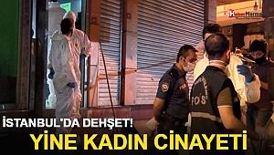 İstanbul'da dehşet! yine kadın cinayeti
