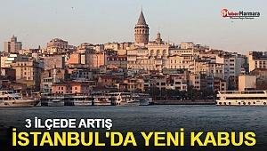 İstanbul'da yeni kabus 3 ilçede arttı