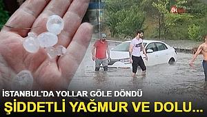 İstanbul'da yollar göle döndü! Şiddetli yağmur ve dolu