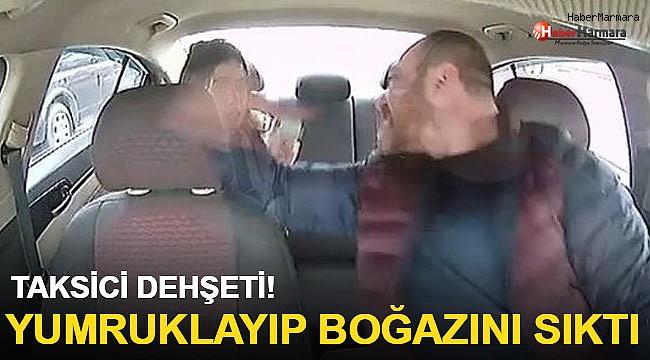 İstanbul'un göbeğinde taksici dehşeti! Yumruklayıp boğazını sıktı!