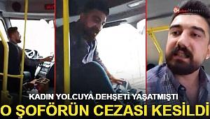 Kadın yolcuya dehşeti yaşatmıştı O şoförün cezası kesildi!