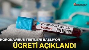 Koronavirüs testleri başlıyor! Ücreti açıklandı