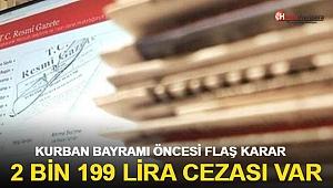 Kurban Bayramı öncesi flaş karar! 2 bin 199 lira cezası var