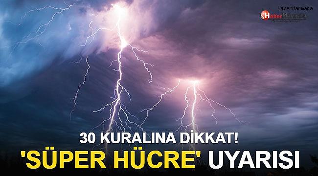 Prof.Dr.Orhan Şen'den süper hücre uyarısı! 30 kuralına dikkat