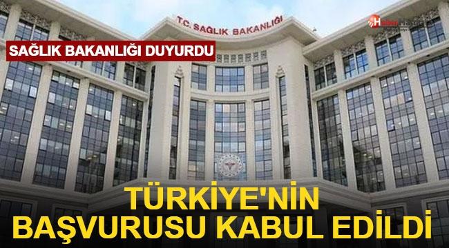 Sağlık Bakanlığı duyurdu: Türkiye'nin başvurusu kabul edildi