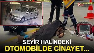 Seyir halindeki otomobilde cinayet!