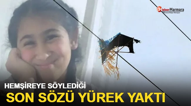 12 yaşındaki kızın son sözleri yürek burktu