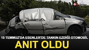 15 Temmuz'da Esenler'de tankın ezdiği otomobil anıt oldu