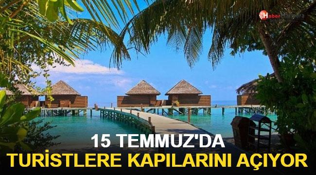 15 Temmuz'da turistlere kapılarını açıyor