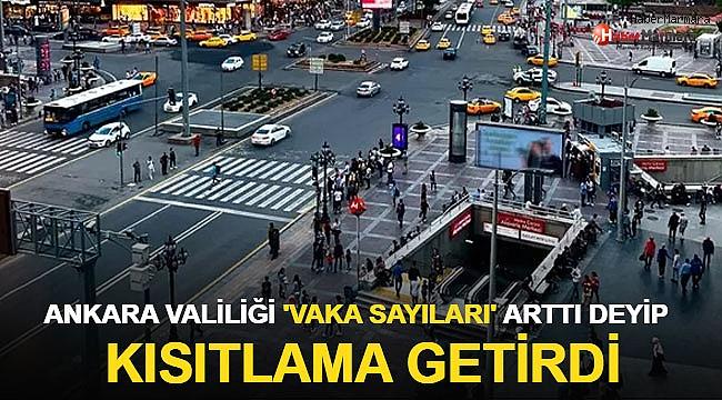 Ankara Valiliği 'vaka sayıları arttı' deyip kısıtlama getirdi!