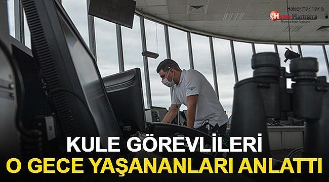 Atatürk Havalimanı kule çalışanları o gece yaşananları anlattı