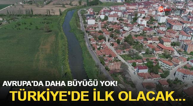 Avrupa'da daha büyüğü yok! Türkiye'de ilk olacak...