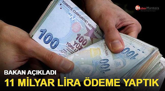 Bakan açıkladı: 11 milyar lira ödeme yaptık