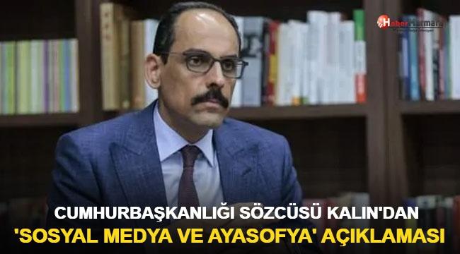 Cumhurbaşkanlığı Sözcüsü Kalın'dan 'sosyal medya' ve 'Ayasofya' açıklaması!