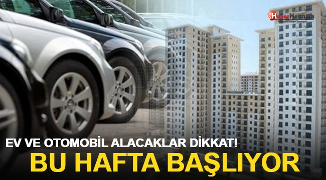 Ev ve Otomobil Alacaklar Dikkat! Bu Hafta Başlıyor