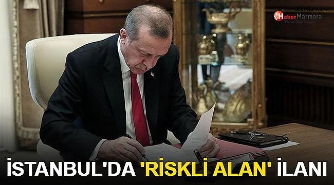 İstanbul'da bazı alanlar için 'riskli alan' ilanı