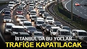 İstanbul'da bu yollar trafiğe kapalı olacak