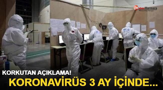 Korkutan açıklama! Koronavirüs 3 ay içinde...